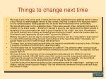things to change next time