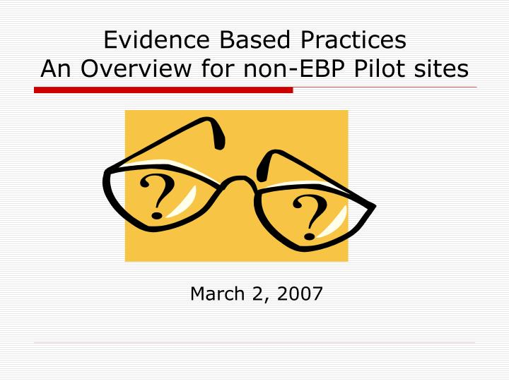 evidence based practices an overview for non ebp pilot sites n.