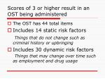 scores of 3 or higher result in an ost being administered