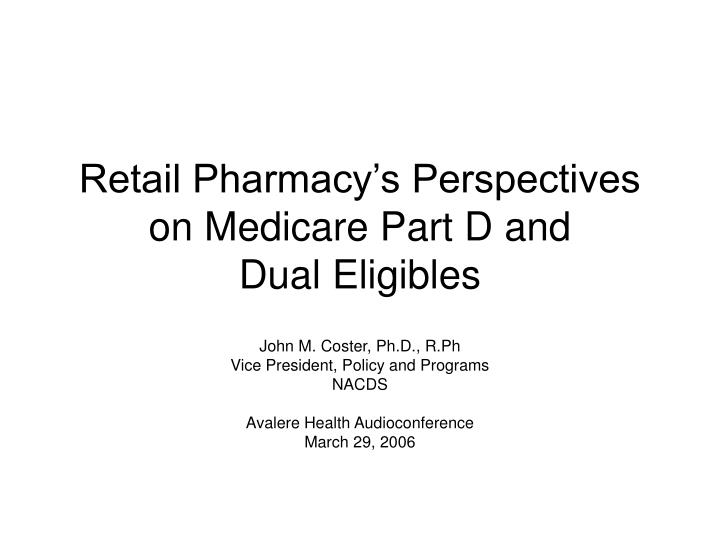 retail pharmacy s perspectives on medicare part d and dual eligibles n.