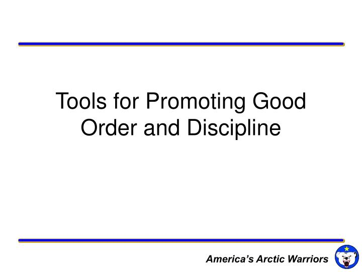 tools for promoting good order and discipline n.