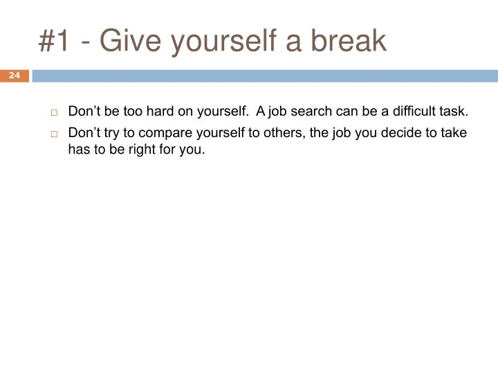 #1 - Give yourself a break