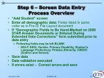 step 6 screen data entry process overview