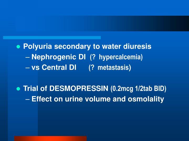 Polyuria secondary to water diuresis