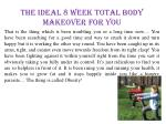 the ideal 8 week total body makeover for you