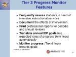 tier 3 progress monitor features