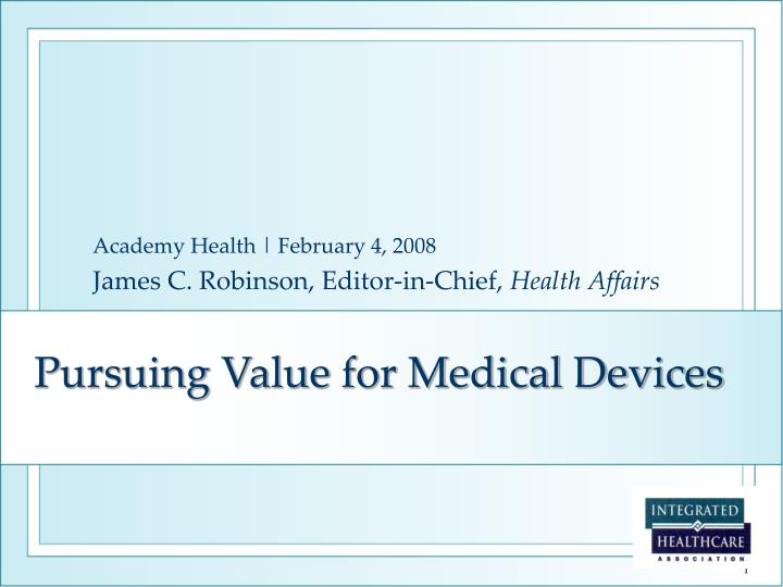 academy health february 4 2008 james c robinson editor in chief health affairs n.