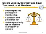 ensure justice courtesy and equal treatment to all members