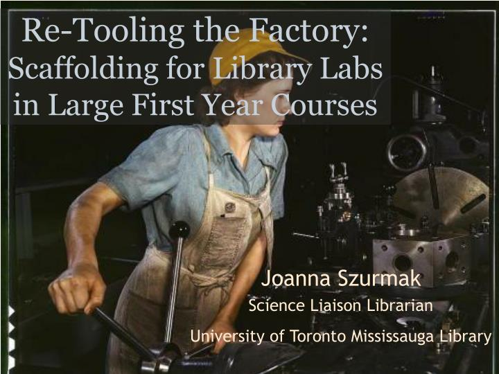 re tooling the factory scaffolding for library labs in large first year courses n.