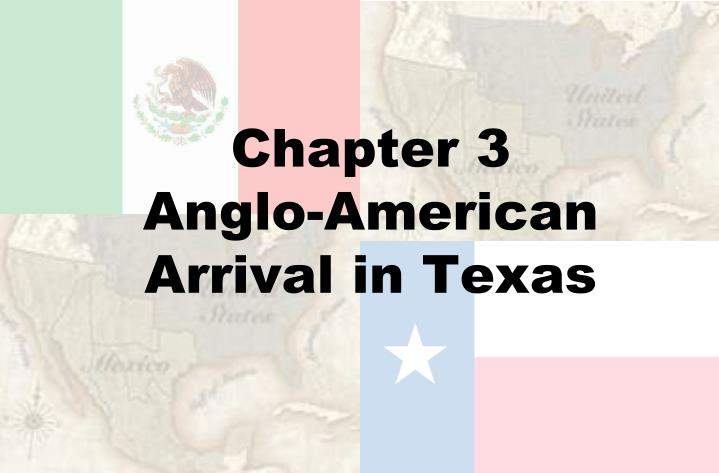 chapter 3 anglo american arrival in texas n.