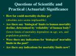 questions of scientific and practical actuarial significance