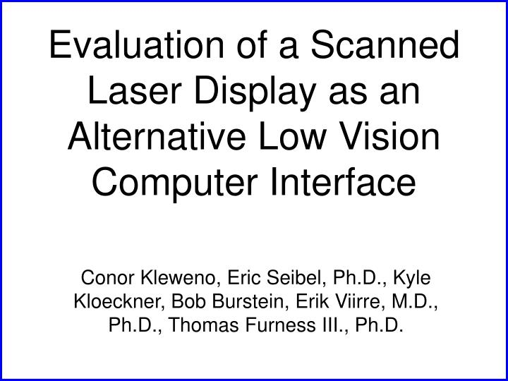 evaluation of a scanned laser display as an alternative low vision computer interface n.