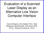 evaluation of a scanned laser display as an alternative low vision computer interface