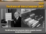 1939 the atanasoff berry computer abc