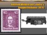 gottfried wilhelm von leibnitz s stepped reckoner 1674