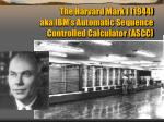 the harvard mark i 1944 aka ibm s automatic sequence controlled calculator ascc