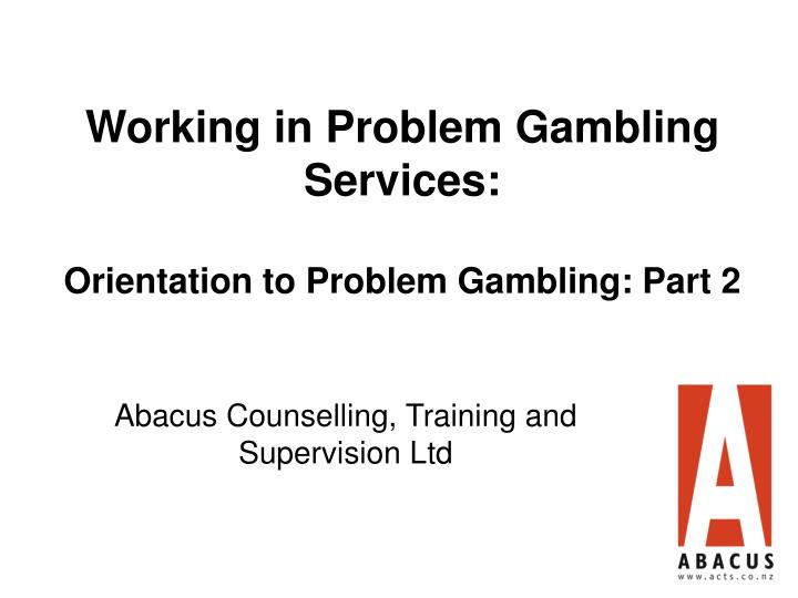working in problem gambling services orientation to problem gambling part 2 n.