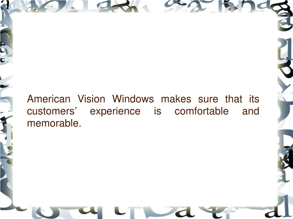 American Vision Windows makes sure that its customers' experience is comfortable and memorable.