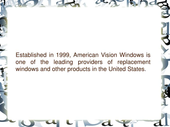 Established in 1999, American Vision Windows is one of the leading providers of replacement windows ...
