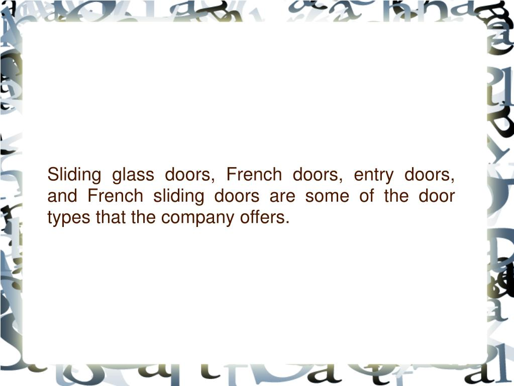 Sliding glass doors, French doors, entry doors, and French sliding doors are some of the door types that the company offers.
