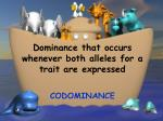 dominance that occurs whenever both alleles for a trait are expressed
