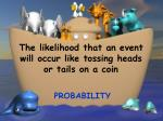 the likelihood that an event will occur like tossing heads or tails on a coin