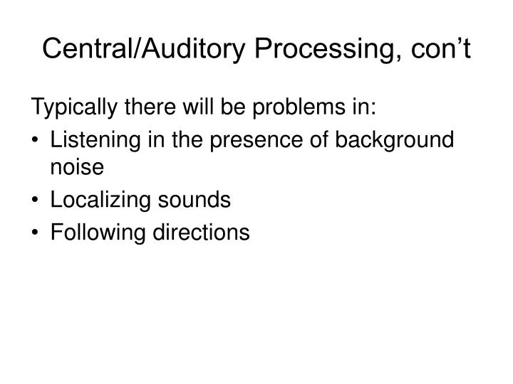 Central/Auditory Processing, con't