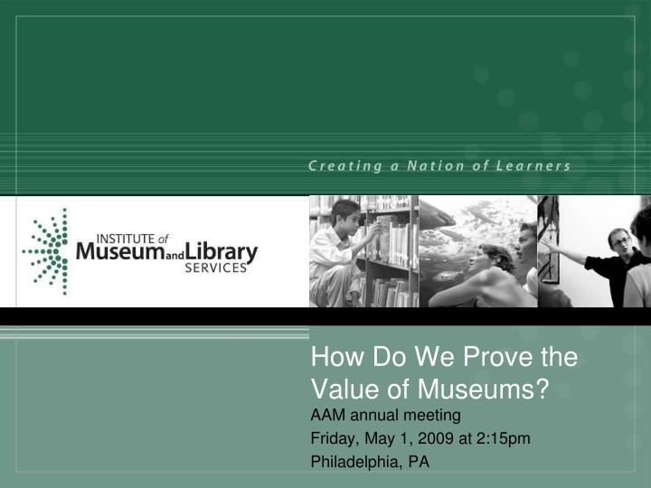 how do we prove the value of museums n.