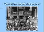 food will win the war don t waste it