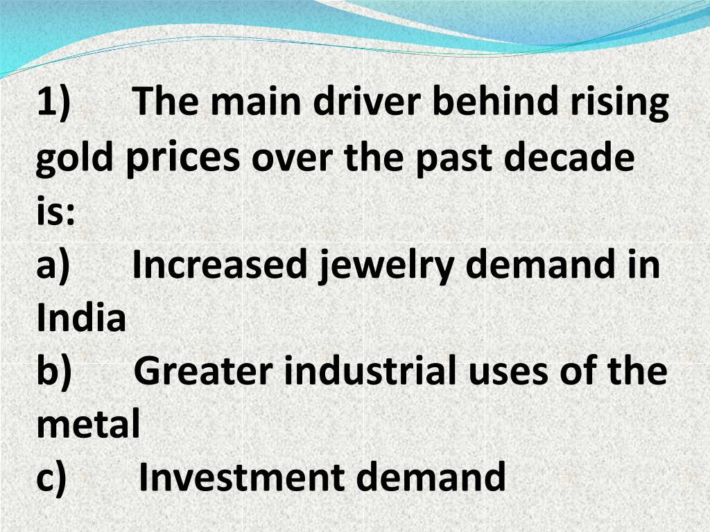 1) The main driver behind rising gold