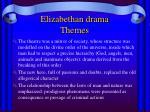 elizabethan drama themes