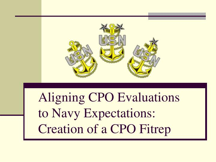 aligning cpo evaluations to navy expectations creation of a cpo fitrep n.