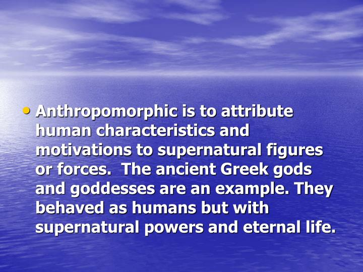 ancient greek deities and their human characteristics essay Between the deities and the human characters in the iliad have inherent characteristics that allowing the human beings to exercise free will of their.