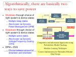 algorithmically there are basically two ways to save power1