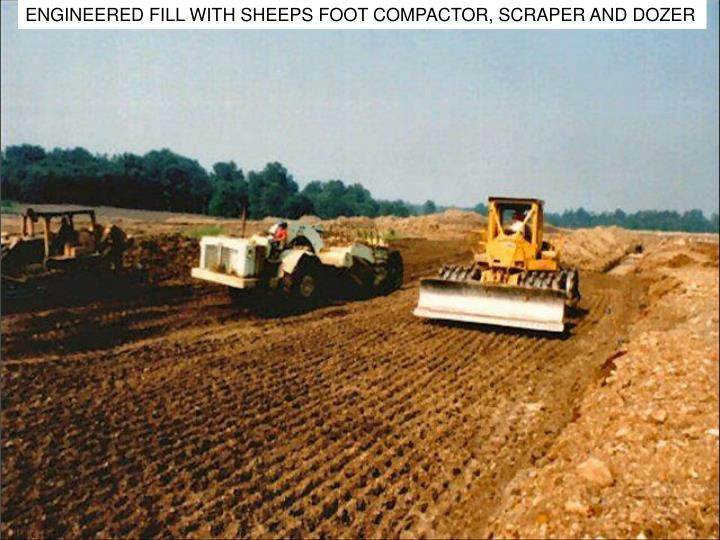 ENGINEERED FILL WITH SHEEPS FOOT COMPACTOR, SCRAPER AND DOZER