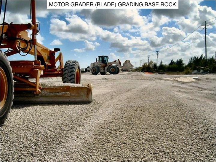 MOTOR GRADER (BLADE) GRADING BASE ROCK