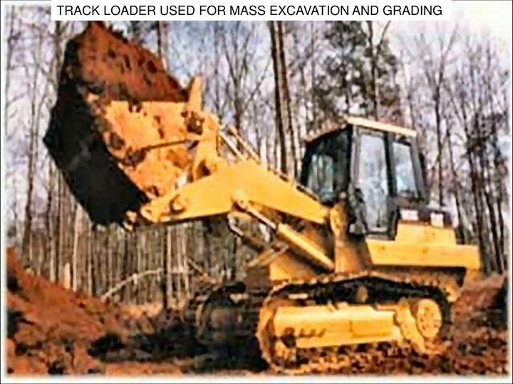 TRACK LOADER USED FOR MASS EXCAVATION AND GRADING