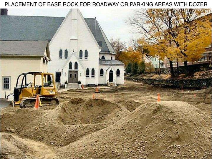 PLACEMENT OF BASE ROCK FOR ROADWAY OR PARKING AREAS WITH DOZER