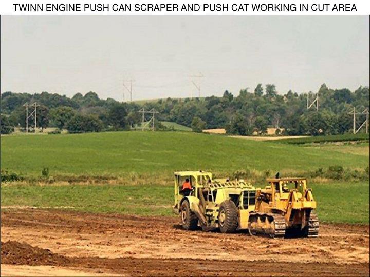 TWINN ENGINE PUSH CAN SCRAPER AND PUSH CAT WORKING IN CUT AREA