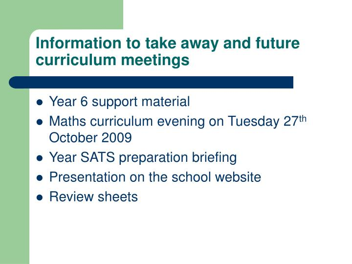 Information to take away and future curriculum meetings