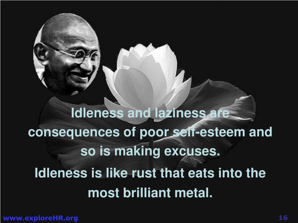 Idleness and laziness are consequences of poor self-esteem and so is making excuses.