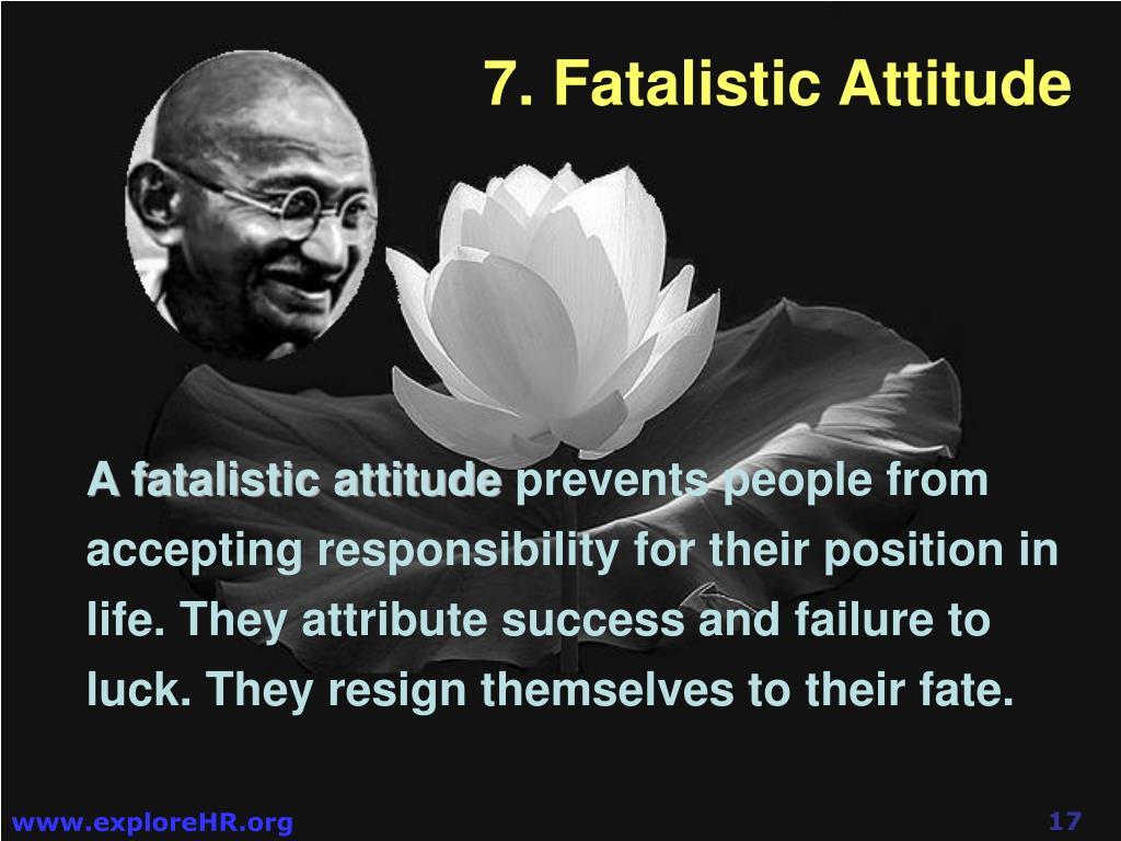 7. Fatalistic Attitude