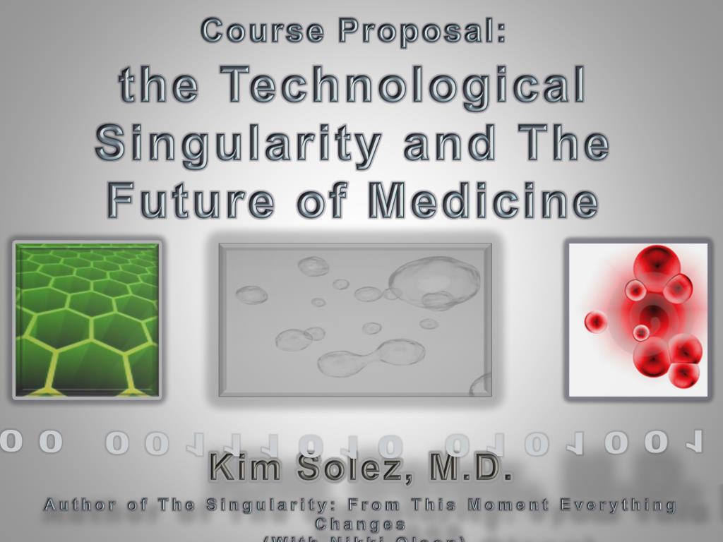course proposal the technological singularity and the future of medicine l.