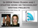 in 2004 nikki olson and i started work on technology writing projects