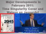 major developments in february 2011 time singularity cover and watson on jeopardy