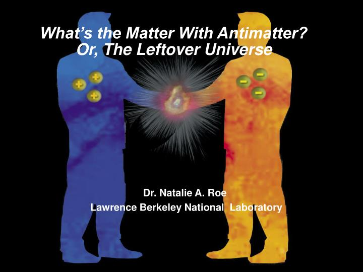 what s the matter with antimatter or the leftover universe n.