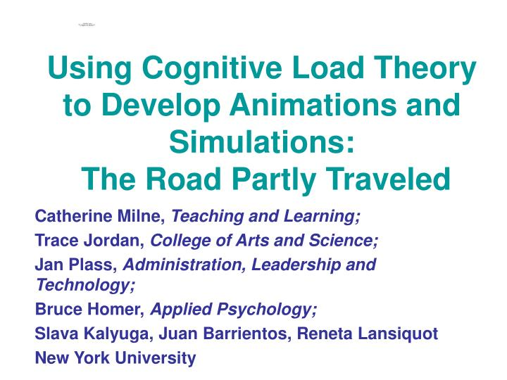 using cognitive load theory to develop animations and simulations the road partly traveled n.