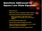 questions addressed by square law state equation