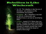 rebellion is like witchcraft