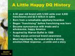 a little happy dq history